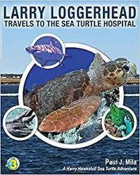 Larry Loggerhead Travels to the Sea Turtle Hospital presented by Paul Mila via Zoom (includes book signing) @ Museum of Coastal Carolina